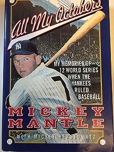 All My Octobers: My Memories of Twelve World Series When the Yankees Ruled Baseball