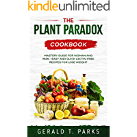 The Plant Paradox Cookbook: Mastery Guide for Woman and Man - Easy and Quick Lectin-Free recipes for lose weight