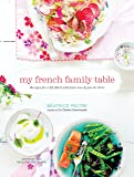 My French Family Table: With More Than 120 Gluten-Free Recipes for Everyday Meals, Snacks, and Sweets - Plus Ideas for Cooking with Children: Recipes Filled with Food, Love, and Joie De Vivre