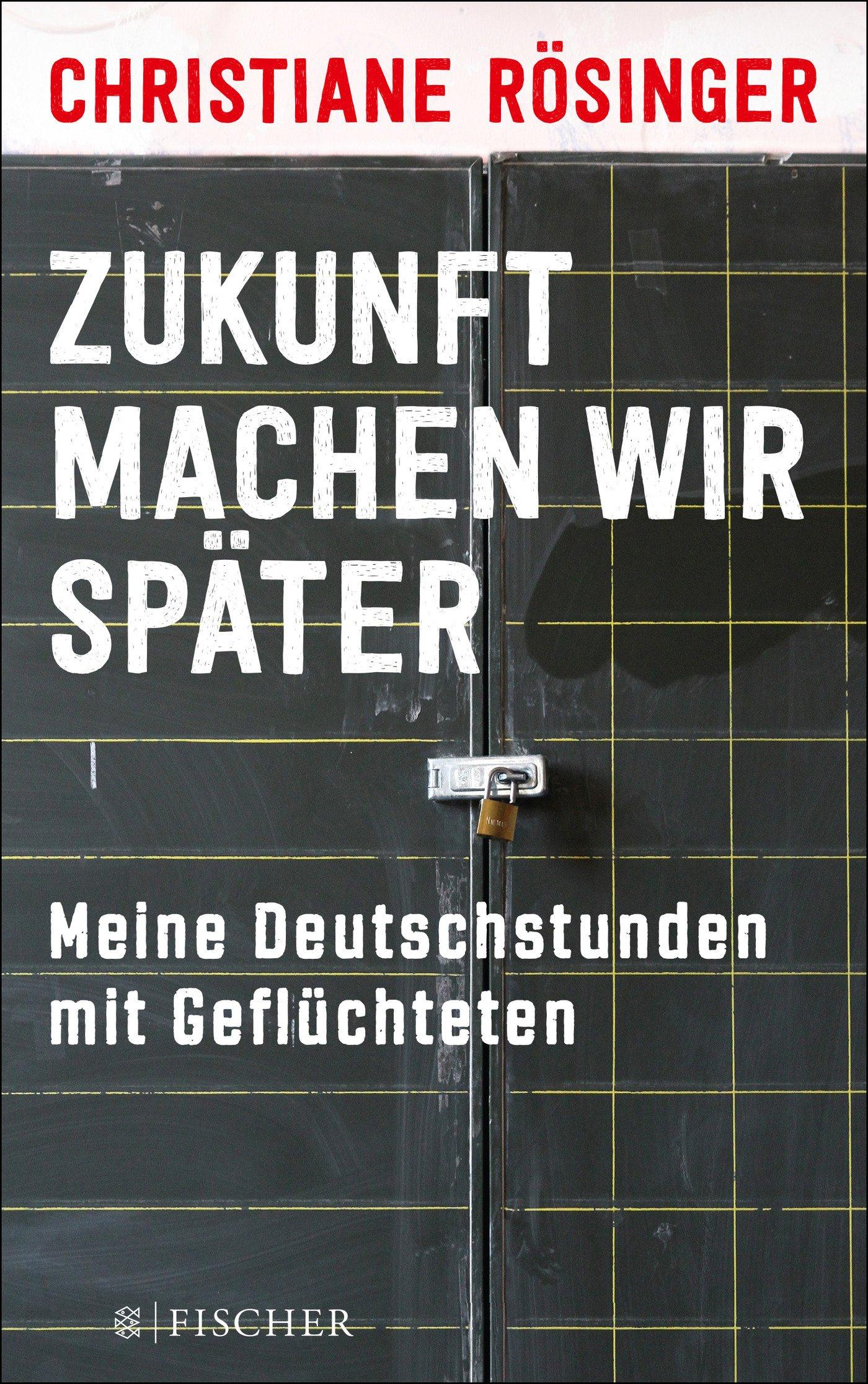 Zukunft machen wir später: Meine Deutschstunden mit Geflüchteten:  Amazon.de: Christiane Rösinger: Bücher