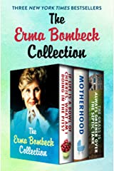 The Erma Bombeck Collection: If Life Is a Bowl of Cherries, What Am I Doing in the Pits?, Motherhood, and The Grass Is Always Greener Over the Septic Tank Kindle Edition