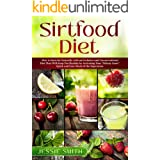 Sirtfood Diet: How to burn fat Naturally with an Exclusive and Unconventional Diet That Will Keep You Healthy by Activating Y