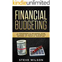 Financial Budgeting: A Comprehensive Beginners Guide to Learn the Simple and Effective Methods of Financial Budgeting