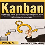 The Kanban Guide: For the Business, Agile Project Manager, Scrum Master, Product Owner and Development Support Team, 2nd Edition