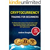 CRYPTOCURRENCY TRADING FOR BEGINNERS: The Ultimate Guide on How to Invest and Trade in Crypto.Learn Easly Basic Definitions,C