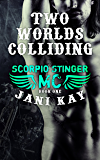 Two Worlds Colliding - Jani Kay: Book 1 in Scorpio Stinger MC Series