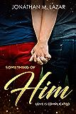 Something of Him