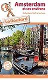Guide du Routard Amsterdam et ses environs 2018: (Rotterdam, Delft et La Haye)