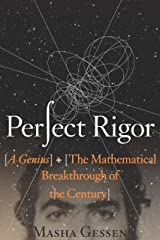 Perfect Rigor: A Genius and the Mathematical Breakthrough of the Century Kindle Edition