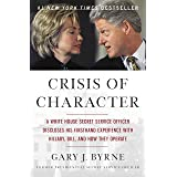 Crisis of Character: A White House Secret Service Officer Discloses His Firsthand Experience with Hillary, Bill, and How They