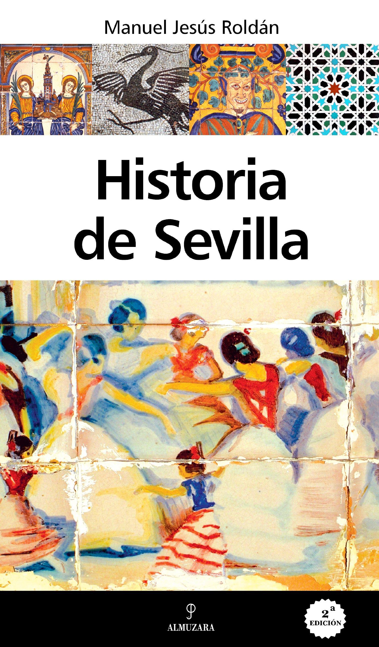 Historia de Sevilla (Andalucía): Amazon.es: Roldán Salgueiro, Manuel Jesús: Libros