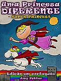 Uma Princesa Diferente - Super Princesa (livro infantil ilustrado)