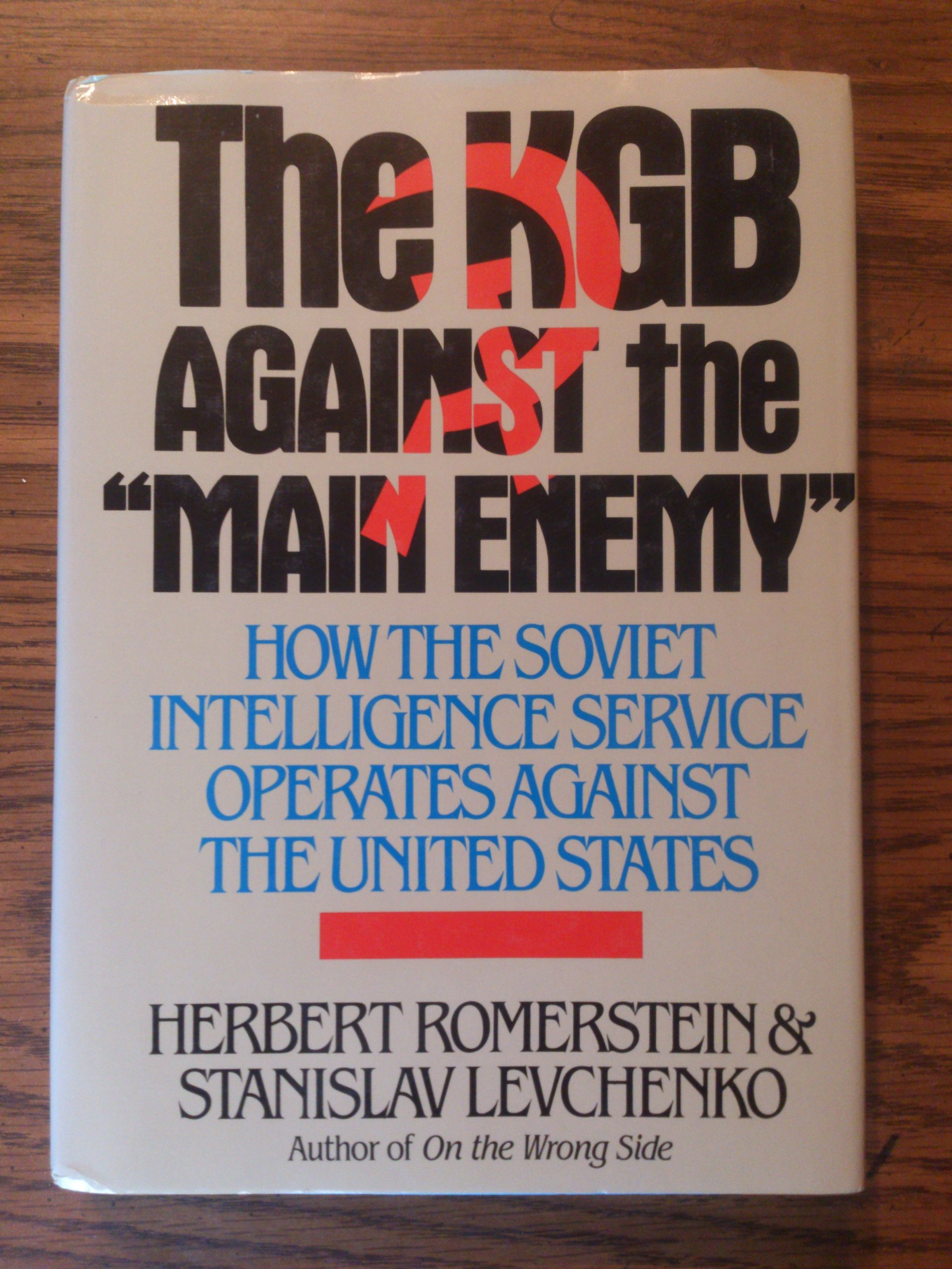 The KGB Against the Main Enemy: How the Soviet Intelligence Service Operates Against the United States