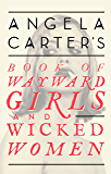 Angela Carter's Book Of Wayward Girls And Wicked Women (Virago Modern Classics 71)