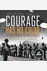 Courage Has No Color, The True Story of the Triple Nickles: America's First Black Paratroopers (Junior Library Guild Selection) Paperback