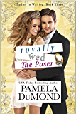 Royally Wed: The Poser (Ladies-in-Waiting Book 3)