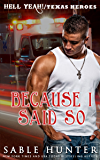 Because I Said So: (A Texas Heroes Crossover Novel) (The Hell Yeah! Series)