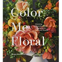 Color Me Floral: Techniques for Creating Stunning Monochromatic Arrangements for Every Season (Flower Arranging Books, Flower Color Guide, Floral Designs Books, Coffee Table Books)