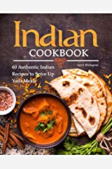 Indian Cookbook: 60 Authentic Indian Recipes to Spice Up Your Meals Kindle Edition