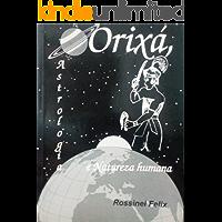 Orixá, Astrologia e Natureza Humana: Os Orixás e os Astros regendo a vida (Coleção Orixá e Astrologia Livro 1)