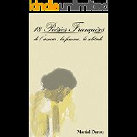 18 Poésies Françaises de l'amour, la femme, la solitude (French Edition)