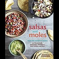 Salsas and Moles: Fresh and Authentic Recipes for Pico de Gallo, Mole Poblano, Chimichurri, Guacam ole, and More: A Cookbook