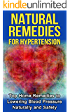 Natural Remedies for Hypertension: Top Home Remedies to lowering Blood Pressure Naturally and Safely (natural remedies, hypertension, hypertension diet, ... cure, hypertension solutions, hypertens)