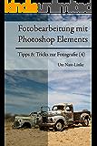 Fotobearbeitung mit Photoshop Elements (Tipps & Tricks zur Fotografie 4)
