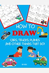 How to Draw Cars, Trucks, Planes, and Other Things That Go!: Learn to Draw Step by Step for Kids Kindle Edition