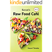 Sayuri's Raw Food Café Vol. 2: Healthy & simple, all-raw delicious food in the most vibrant way! (Sayuri's Raw Food Cookbook)
