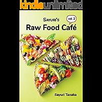 Sayuri's Raw Food Café Vol. 2: Healthy & simple, all-raw delicious food in the most vibrant way! (Sayuri's Raw Food…