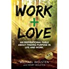 Work + Love: An Inspirational Fable About Finding Purpose In Life and Work (English Edition)