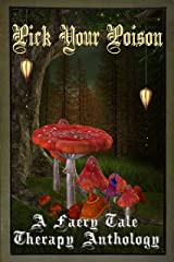 Pick Your Poison: A Faery Tale Anthology Kindle Edition