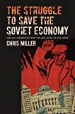 The Struggle to Save the Soviet Economy: Mikhail Gorbachev and the Collapse of the USSR (New Cold War History)