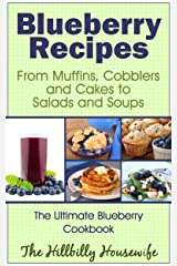 Blueberry Recipes - From Muffins, Cobblers and Cakes to Salads and Soups (Hillbilly Housewife Cookbooks Book 6) Kindle Edition
