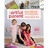 The Artful Parent: Simple Ways to Fill Your Family's Life with Art and Creativity--Includes over 60 Art Projects for Children