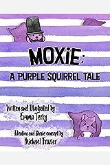 Moxie: A Purple Squirrel Tale (Moxie's Adventures Book 1)