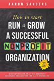 How to Start, Run & Grow a Successful Nonprofit Organization: DIY Startup Guide to 501 C(3) Nonprofit Charitable…