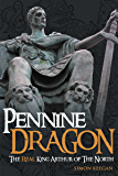 Pennine Dragon: The Real King Arthur of The North