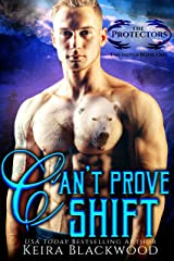 Can't Prove Shift: A Shifter Paranormal Romance (The Protectors Unlimited Book 1) Kindle Edition