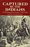 Captured By The Indians: 15 Firsthand Accounts, 1750-1870