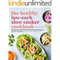 The Healthy Low-Carb Slow Cooker Cookbook: 100 Easy Recipes to Kickstart Weight Loss