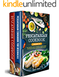 PESCATARIAN COOKBOOK: 2 BOOKS IN 1: Your Essential Guide to Maintain a Healthy Weight, with Easy-to-Follow and Quick-to…