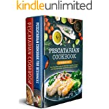 PESCATARIAN COOKBOOK: 2 BOOKS IN 1: Your Essential Guide to Maintain a Healthy Weight, with Easy-to-Follow and Quick-to-Make