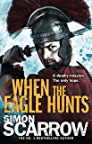 When the Eagle Hunts (Eagles of the Empire 3): Cato & Macro: Book 3: Roman Legion 3