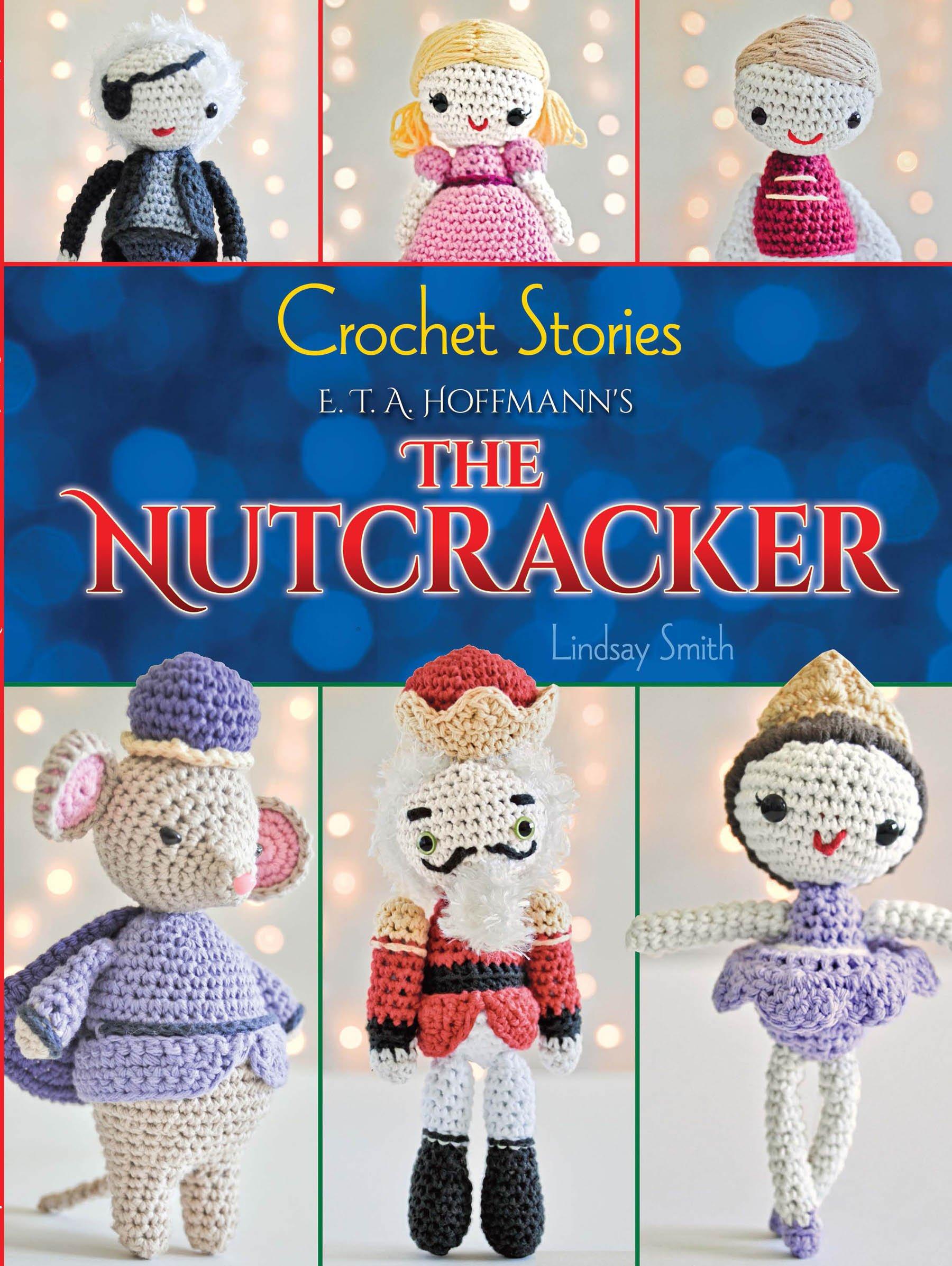 Crochet Stories: E. T. A. Hoffmann's The Nutcracker (Dover Knitting, Crochet, Tatting, Lace)