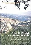 L'huile d'olive en Méditerranée: Histoire, anthropologie, économie de l'Antiquité à nos jours