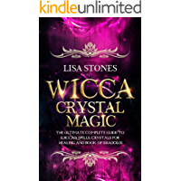 Wicca Crystal Magic: The Ultimate Guide to Master Wiccan Spells, Crystals for Healing, and Book of Shadows (English…