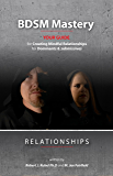 BDSM Mastery—Relationships  a guide for creating mindful relationships for Dominants and submissives (English Edition)