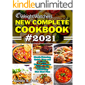 WEIGHT WATCHERS NEW COMPLETE COOKBOOK #2021: Mouth-Watering, Quick, Easy and Healthy Weight Watchers Recipes with 1000…